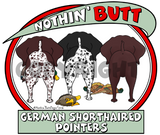 Nothin' Butt German Shorthaired Pointers Shirts - More Styles and Colors Available