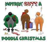Nothin' Butt A Poodle Christmas Shirts - More Styles and Colors Available