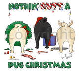 Nothin' Butt A Pug Christmas Shirts - More Styles and Colors Available