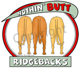 Nothin' Butt Ridgebacks Shirts - More Styles and Colors Available