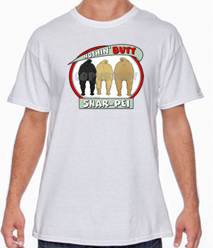 Nothin' Butt Shar-Pei Shirts - More Styles and Colors Available