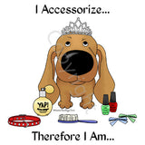 I Accessorize Dachshund Shirts - More Styles and Colors Available