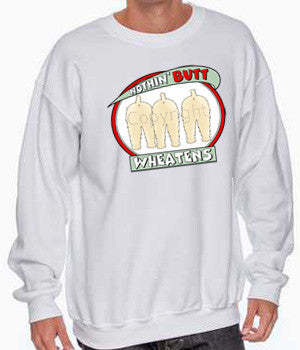 nothin' butt wheatens sweatshirts