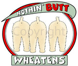 Nothin' Butt Wheatens Shirts - More Styles and Colors Available