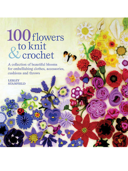 100 Flowers to Knit and Crochet -  at Spun Yarn Shop