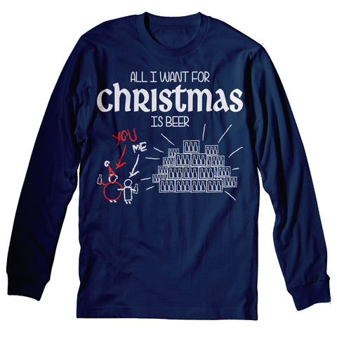 All I Want For Christmas Is BEER-Long Sleeve