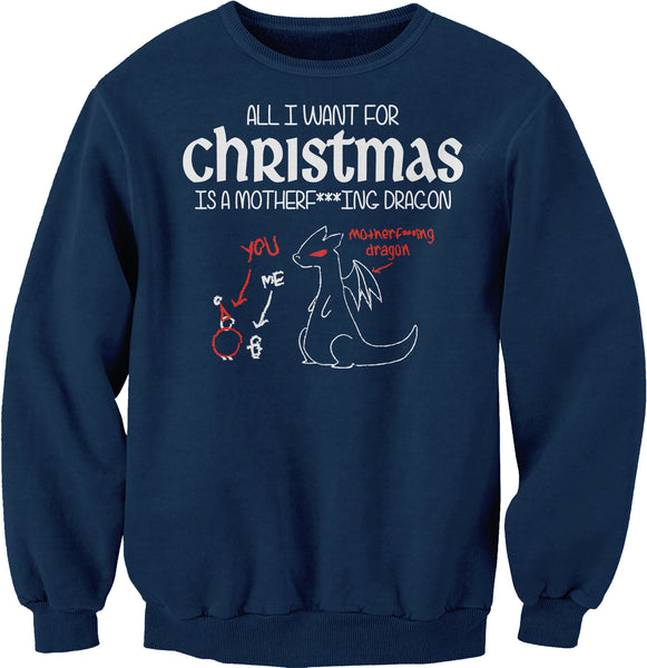 All I Want For Christmas Is A MOTHERF***ING DRAGON-Sweat Shirt