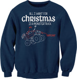 All I Want For Christmas Is A MONSTER TRUCK--Sweat Shirt