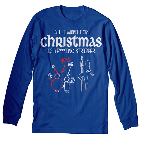 All I Want For Christmas - F***ING STRIPPER-Long Sleeve
