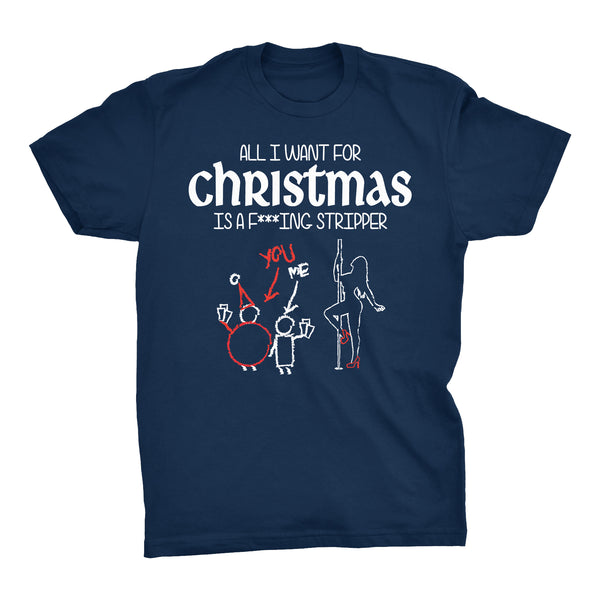 All I Want For Christmas - F***ING STRIPPER-T-Shirt