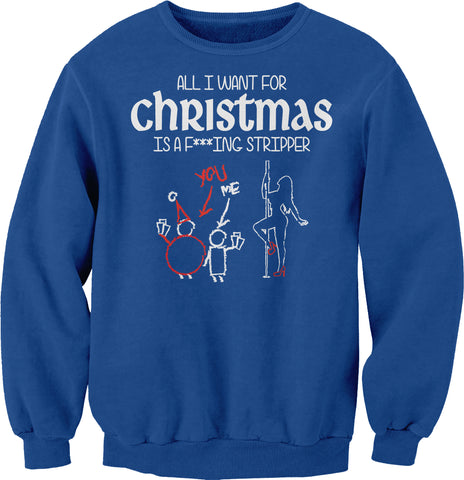 All I Want For Christmas - F***ING STRIPPER-Sweat Shirt