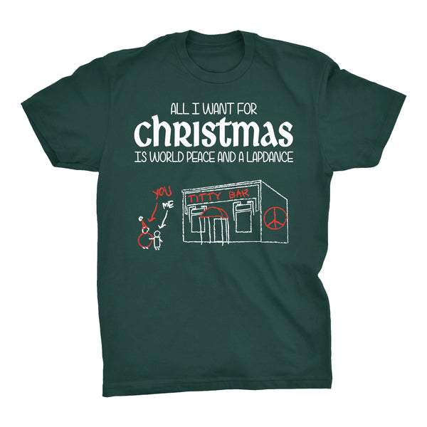 All I Want For Christmas - World Peace And A LAPDANCE-T-Shirt