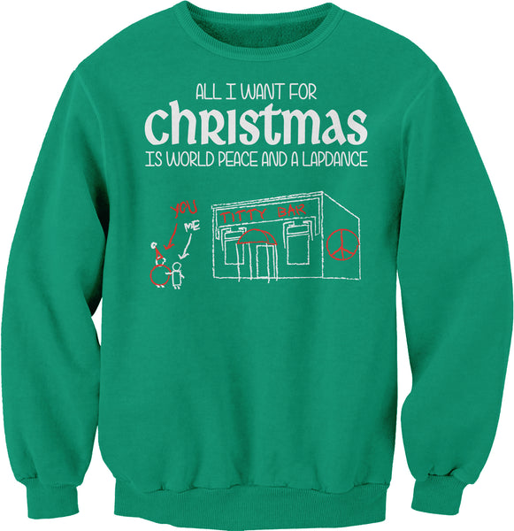 All I Want For Christmas - World Peace And A LAPDANCE-Sweat Shirt