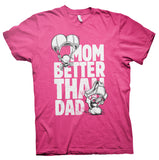 MOM - Better Than DAD - Funny Mother's Day Gift  T-Shirt