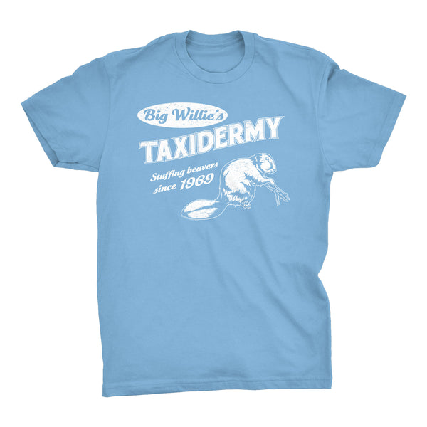 Big Willie's Taxidermy - Stuffing Beavers Since 1969 - Funny Sex Pun T-Shirt