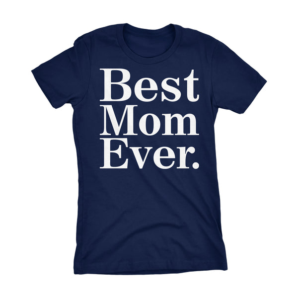 Best MOM Ever - 001 Mother's Day Gift Mom Ladies Fit T-shirt