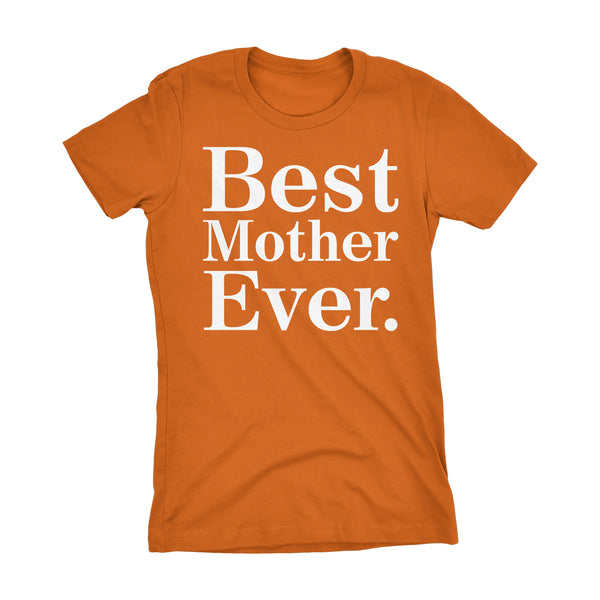 Best MOTHER Ever - 001 Mother's Day Gift Mom Ladies Fit T-shirt