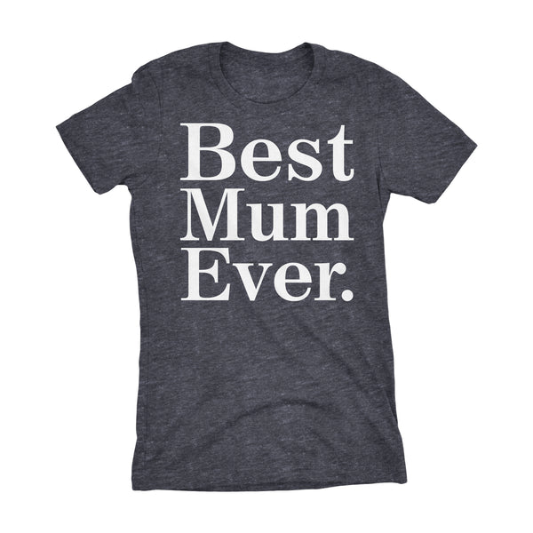 Best MUM Ever - 001 Mother's Day Gift Grandmother Ladies Fit T-shirt