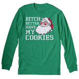 Better Have My Cookies - Christmas Long Sleeve Shirt
