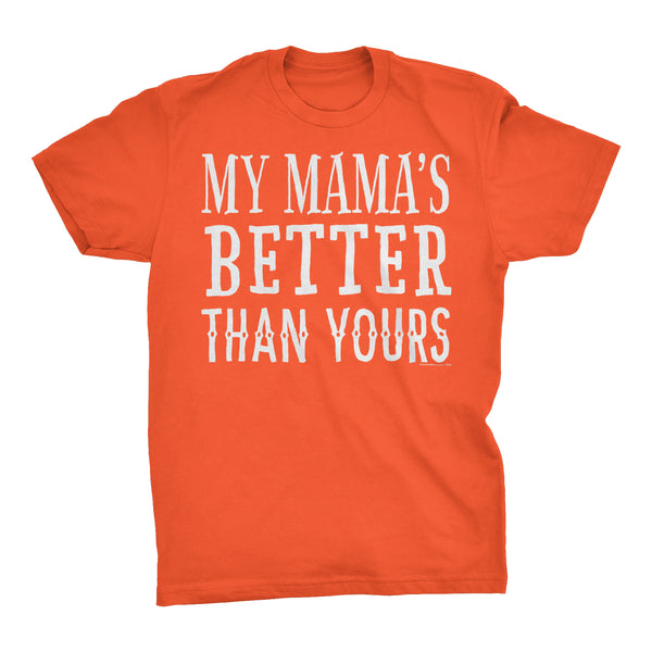 My MAMA Is Better Than Yours - Funny Mother's Day Mom T-shirt