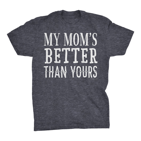 My MOM Is Better Than Yours - Funny Mother's Day Gift Mom T-shirt