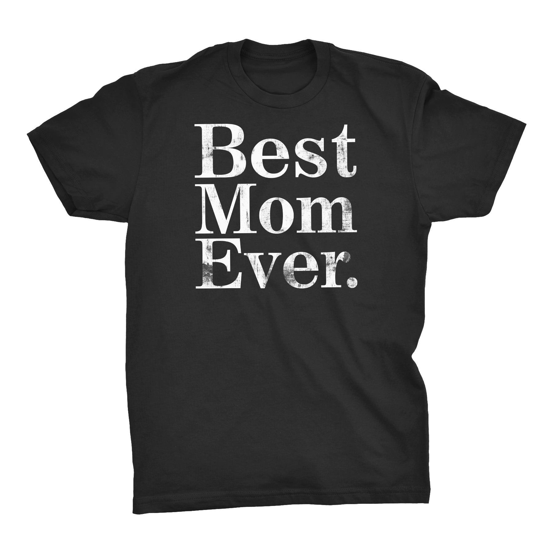 ShirtInvaders Best Mom Ever - DISTRESSED - Mother's Day Gift T-shirt - Black