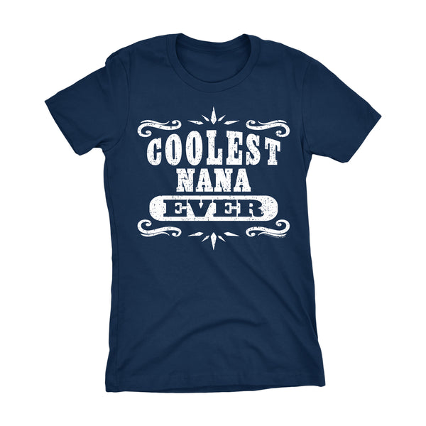 Coolest NANA Ever - Mother's Day Grandmother Ladies Fit T-shirt