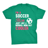 SOCCER MOM Just Like Any Other Mom, But COOLER - Soccer Mom T-shirt