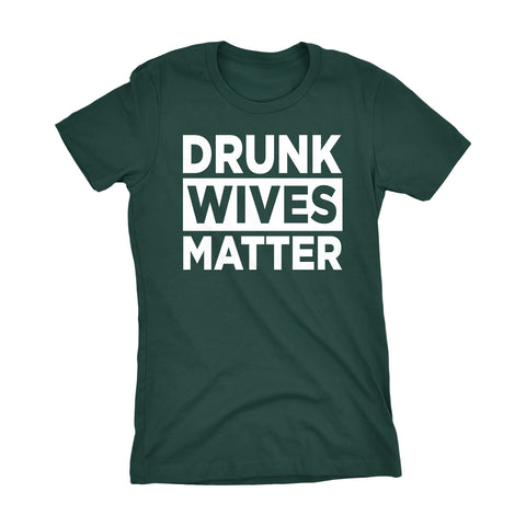 Drunk WIVES Matter -001- Ladies Fit