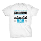 Behind Every Soccer Player Is A Completely Exhausted Mom - Funny Mom Soccer T-shirt