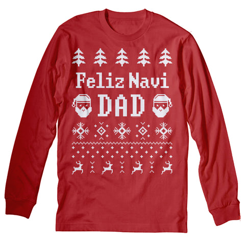 Feliz Navi DAD - Funny Dad Christmas Sweater Style Gift-Long Sleeve
