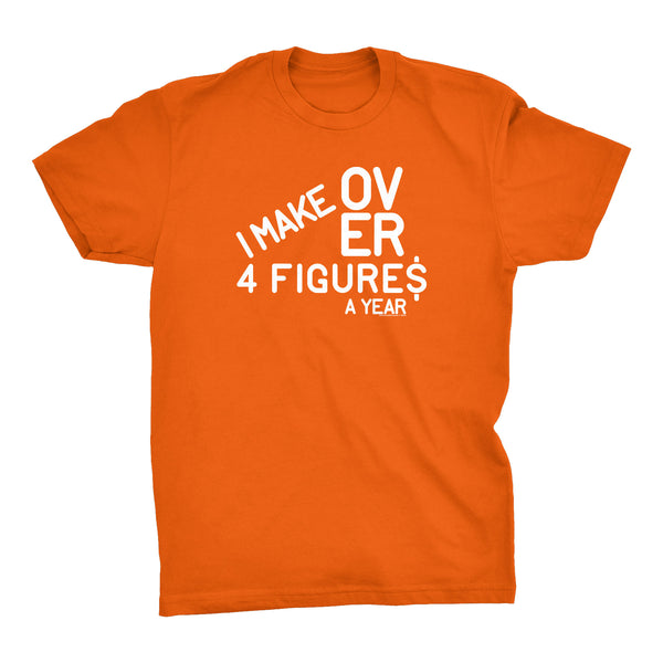 I Make Over Four Figures A Year - 002 - Funny Slacker Hipster Joke - T-Shirt