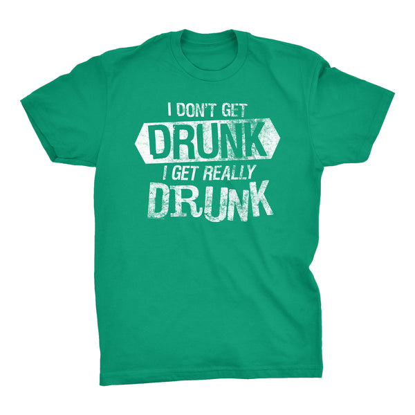 I Don't Get DRUNK I Get Really DRUNK - 001 - Distressed
