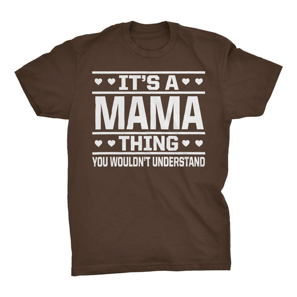 It's A MAMA Thing You Wouldn't Understand - 001 Mom T-shirt