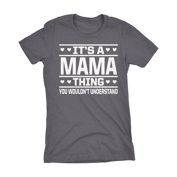 It's A MAMA Thing You Wouldn't Understand - 001 Mom Ladies Fit T-shirt