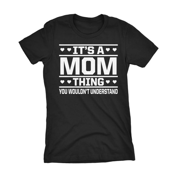 It's A MOM Thing You Wouldn't Understand - 001 Gift Ladies Fit T-shirt