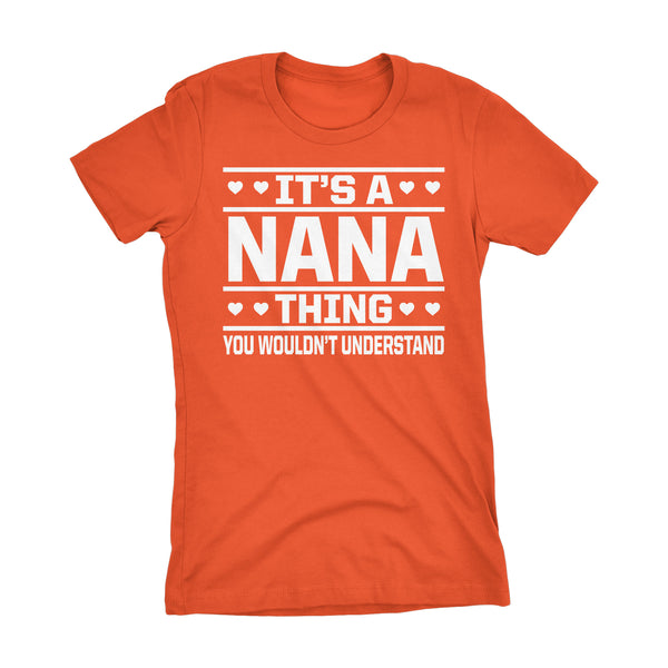 It's A NANA Thing You Wouldn't Understand - 001 Grandmother Ladies Fit T-shirt