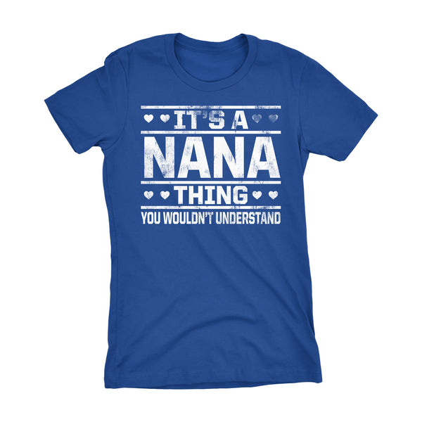 It's A NANA Thing You Wouldn't Understand - 002 Grandmother Ladies Fit T-shirt
