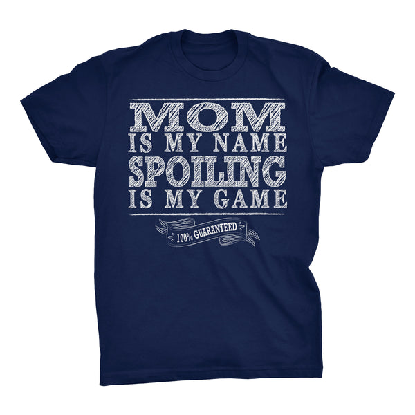 MOM Is My Name, Spoiling Is My Game - Mother's Day Gift Mom T-shirt