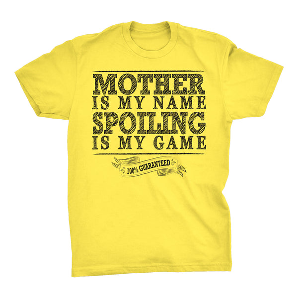 MOTHER Is My Name, Spoiling Is My Game - Mother's Day Mom T-shirt