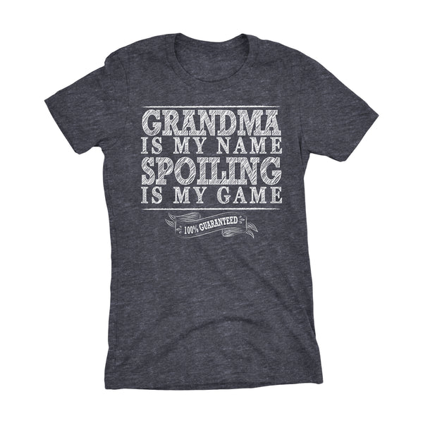 GRANDMA Is My Name, Spoiling Is My Game - Mother's Day Grandmother Ladies Fit T-shirt