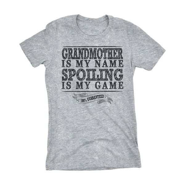 GRANDMOTHER Is My Name, Spoiling Is My Game - Mother's Day Grandma Ladies Fit T-shirt