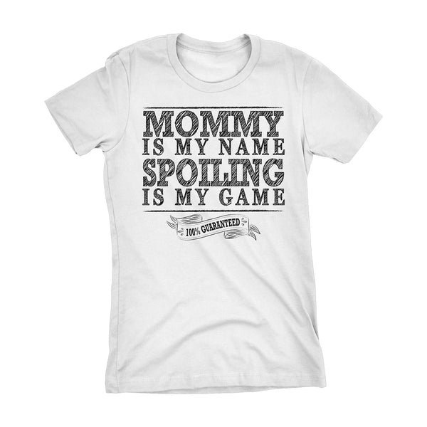 MOMMY Is My Name, Spoiling Is My Game - Mother's Day Mom Ladies Fit T-shirt