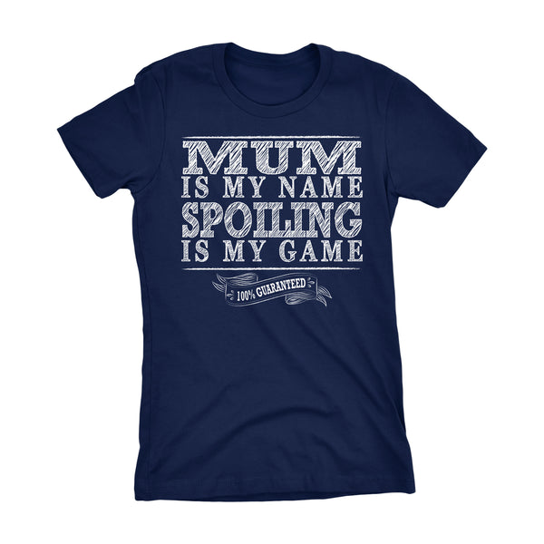 MUM Is My Name, Spoiling Is My Game - Mother's Day Grandmother Ladies Fit T-shirt