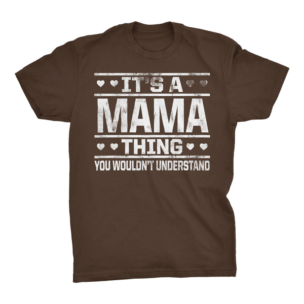 It's A MAMA Thing You Wouldn't Understand - 002 Mom T-shirt