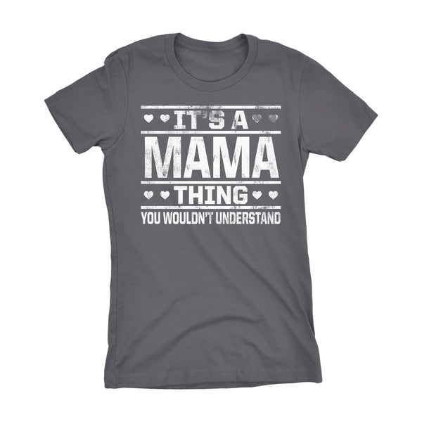 It's A MAMA Thing You Wouldn't Understand - 002 Mom Ladies Fit T-shirt
