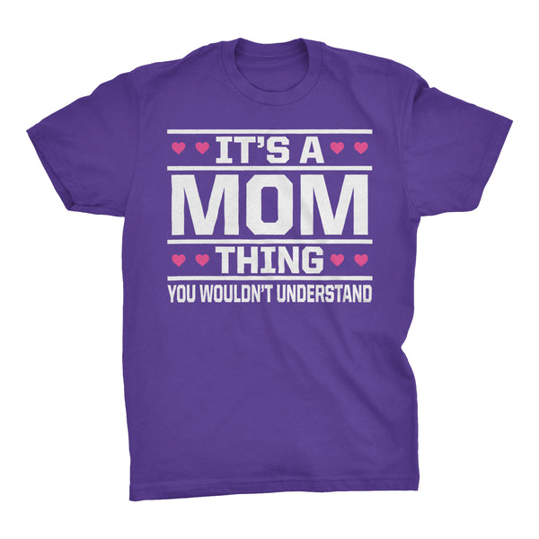 It's A MOM Thing You Wouldn't Understand - 003 Gift T-shirt
