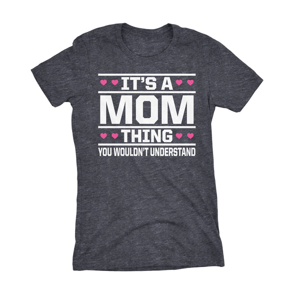 It's A MOM Thing You Wouldn't Understand - 003 Gift Ladies Fit T-shirt