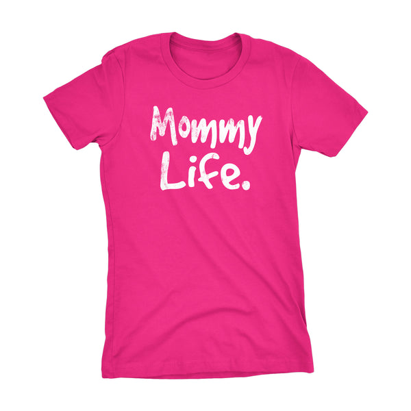 Mommy Life - Mother's Day Gift Mom Ladies Fit T-shirt 001