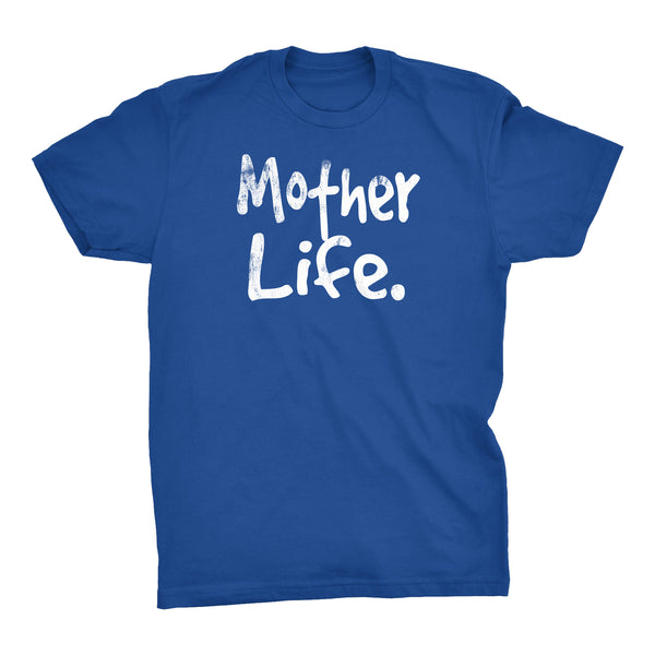 MOTHER Life - Mother's Day Gift Mom T-shirt 001